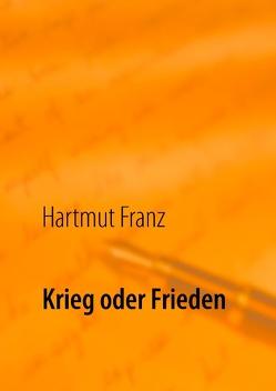 Krieg oder Frieden von Franz, Hartmut