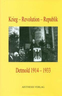 Krieg – Revolution -Republik. Detmold 1914-1933 von Niebuhr,  Hermann, Ruppert,  Andreas