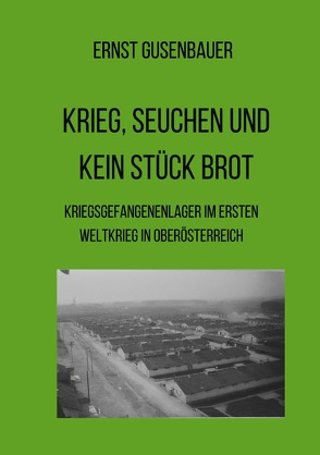 Krieg, Seuchen und kein Stück Brot von Gusenbauer,  Ernst