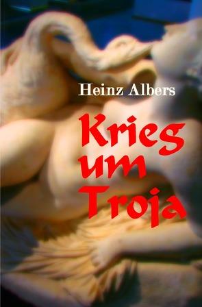 Krieg um Troja von Albers,  Heinz