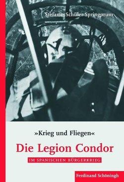"""""""Krieg und Fliegen"""". Die Legion Condor im Spanischen Bürgerkrieg von Schagen,  Udo, Schleiermacher,  Sabine, Schüler-Springorum,  Stefanie"""