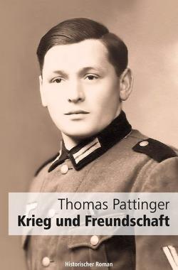 Krieg und Freundschaft von Pattinger,  Thomas