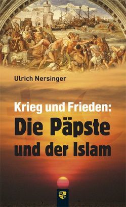 Krieg und Frieden: Die Päpste und der Islam von Nersinger,  Ulrich