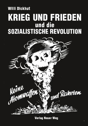 Krieg und Frieden und die sozialistische Revolution von Dickhut,  Willi