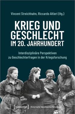 Krieg und Geschlecht im 20. Jahrhundert von Altieri,  Riccardo, Hagemann,  Karen, Streichhahn,  Vincent