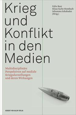Krieg und Konflikt in den Medien von Reer,  Felix, Sachs-Hombach,  Klaus, Schahadat,  Schamma