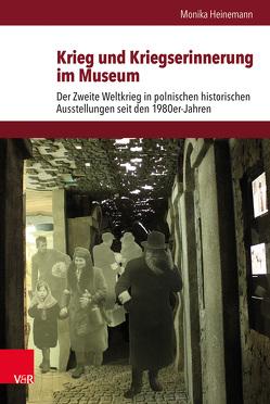 Krieg und Kriegserinnerung im Museum von Brunnbauer,  Ulf, Heinemann,  Monika, Schulze Wessel,  Martin