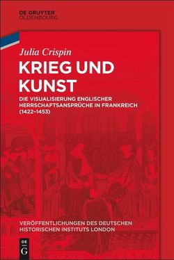 Krieg und Kunst von Crispin,  Julia, German Historical Institute London