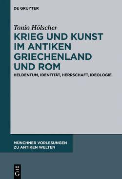 Krieg und Kunst im antiken Griechenland und Rom von Hölscher,  Tonio