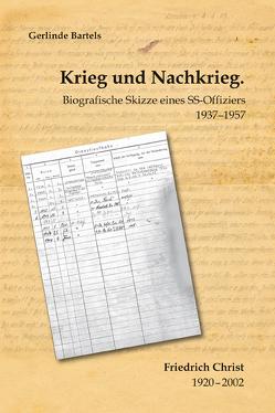 Krieg und Nachkrieg. Biografische Skizze eines SS-Offiziers 1937–1957 von Bartels,  Gerlinde