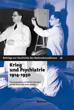 Krieg und Psychiatrie 1914 – 1950 von Quinkert,  Babette, Rauh,  Philipp, Winkler,  Ulrike