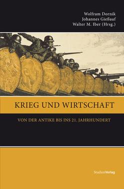 Krieg und Wirtschaft von Dornik,  Wolfram, Giessauf,  Johannes, Iber,  Walter M