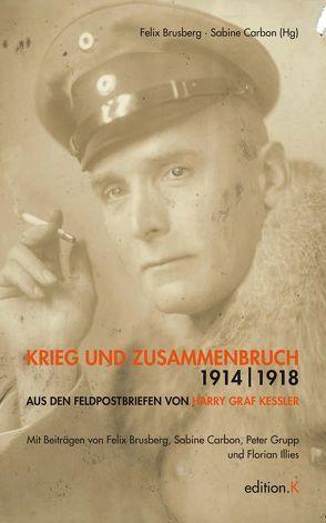 Krieg und Zusammenbruch 1914/18 von Brusberg,  Felix, Carbon,  Sabine, Grupp,  Peter, Illies,  Florian, Kessler,  Harry Graf