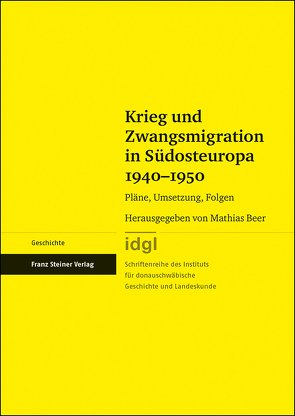 Krieg und Zwangsmigration in Südosteuropa 1940–1950 von Beer,  Mathias