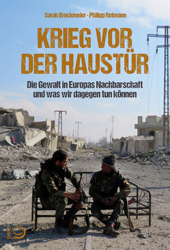 Krieg vor der Haustür von Brockmeier,  Sarah, Rotmann,  Philipp