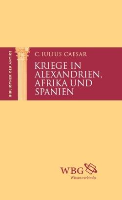 Kriege in Alexandrien, Afrika und Spanien von Baier,  Thomas, Brodersen,  Kai, Caesar,  Gaius, Hose,  Martin, Jahn,  Carolin
