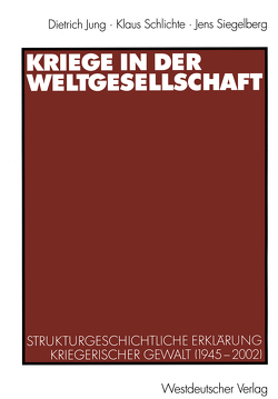 Kriege in der Weltgesellschaft von Jung,  Dietrich, Schlichte,  Klaus, Siegelberg,  Jens