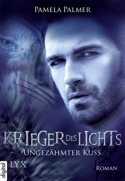 Krieger des Lichts – Ungezähmter Kuss von Akhavan-Zandjani,  Firouzeh, Palmer,  Pamela
