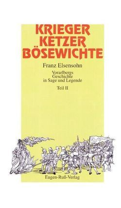 Krieger, Ketzer, Bösewichte von Elsensohn,  Franz