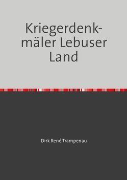 Kriegerdenkmäler Lebuser Land von Trampenau,  Dirk Rene