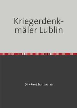 Kriegerdenkmäler Lublin von Trampenau,  Dirk Rene