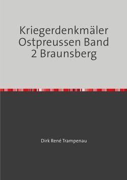 Kriegerdenkmäler Ostpreussen Band 2 Braunsberg von Trampenau,  Dirk Rene