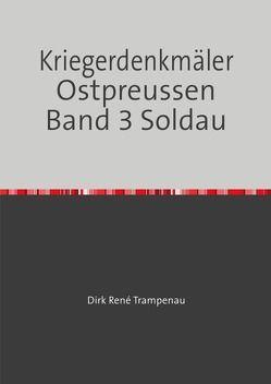 Kriegerdenkmäler Ostpreussen Band 3 Soldau von Trampenau,  Dirk Rene