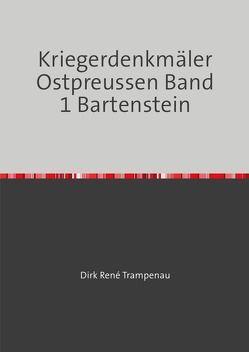 Kriegerdenkmäler Ostpreussen / Kriegerdenkmäler Ostpreussen Band 1 Bartenstein von Trampenau,  Dirk Rene