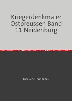 Kriegerdenkmäler Ostpreussen / Kriegerdenkmäler Ostpreussen Band 11 Neidenburg von Trampenau,  Dirk Rene