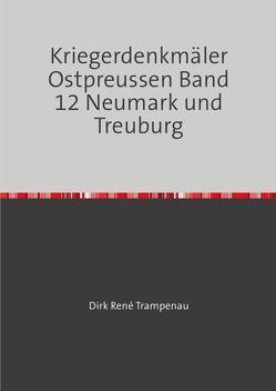 Kriegerdenkmäler Ostpreussen / Kriegerdenkmäler Ostpreussen Band 12 Neumark und Treuburg von Trampenau,  Dirk Rene