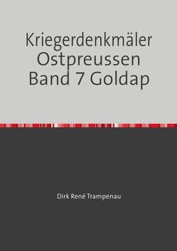 Kriegerdenkmäler Ostpreussen / Kriegerdenkmäler Ostpreussen Band 7 Goldap von Trampenau,  Dirk Rene