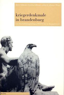 Kriegerdenkmale in Brandenburg von Hübener,  Dieter, Hübener,  Kristina, Schoeps,  Julius H.