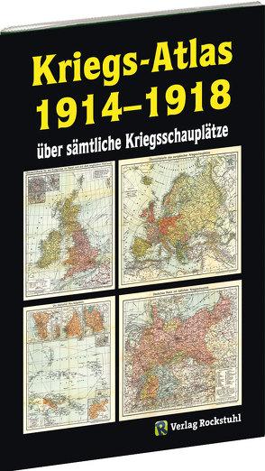 KRIEGS-ATLAS 1914-1918 – über sämtliche Kriegsschauplätze von Rockstuhl,  Harald
