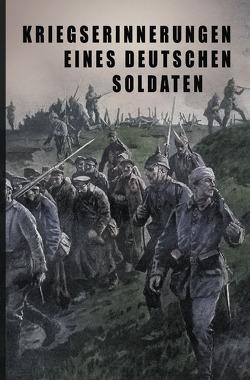 Kriegs-Erinnerungen eines deutschen Soldaten von Autor,  unbekannter