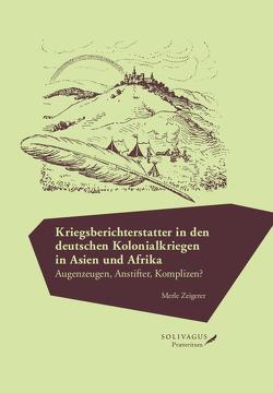 Kriegsberichterstatter in den deutschen Kolonialkriegen in Asien und Afrika. von Zeigerer,  Merle