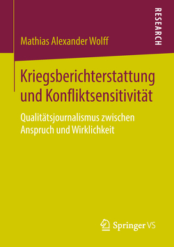 Kriegsberichterstattung und Konfliktsensitivität von Wolff,  Mathias Alexander