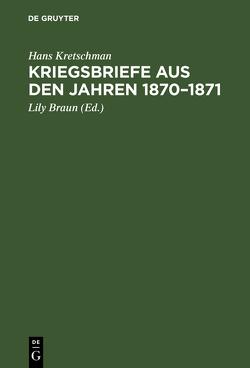 Kriegsbriefe aus den Jahren 1870–1871 von Braun,  Lily, Kretschman,  Hans