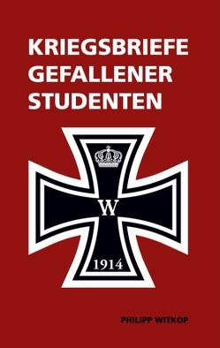 Kriegsbriefe gefallener Studenten von Schröder,  Philip, Witkop,  Philipp