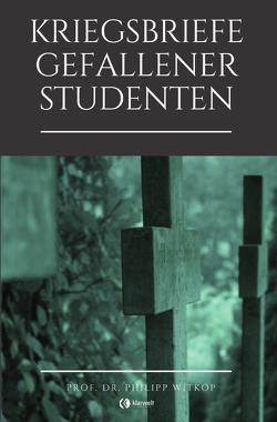 Kriegsbriefe gefallener Studenten von Witkop,  Philipp