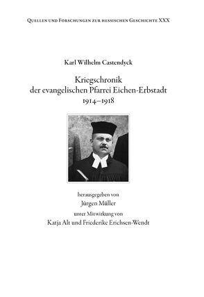Kriegschronik der evangelischen Pfarrei Eichen-Erbstadt 1914-1918 von Alt,  Katja, Castendyck,  Karl Wilhelm, Erichsen-Wendt,  Friedrike, Mueller,  Juergen
