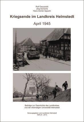Kriegsende im Landkreis Helmstedt von Appuhn,  Hans-Günter, Günsche,  Jörg, Owczarski,  Rolf, Wunderling-Weilbier,  Matthias