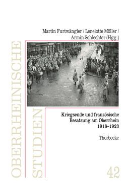 Kriegsende und französische Besatzung am Oberrhein 1918-1923 von Furtwängler,  Martin, Möller,  Lenelotte, Schlechter,  Armin