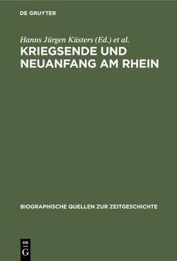 Kriegsende und Neuanfang am Rhein von Küsters,  Hanns Jürgen, Mensing,  Hans P