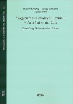 Kriegsende und Neubeginn 1918/19 in Neustadt an der Orla von Greiling,  Werner, Schwalbe,  Ronny