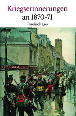 Kriegserinnerungen an 1870/71 von Leo,  Friedrich
