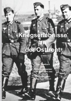 Kriegserlebnisse an der Ostfront von Welsch,  Horst