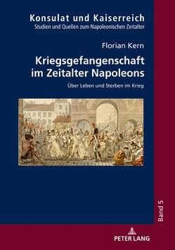 Kriegsgefangenschaft im Zeitalter Napoleons von Kern,  Florian