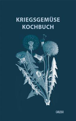 Kriegsgemüse-Kochbuch von Carlesso,  Mirco Andrea, Döbele-Carlesso,  Isolde, Küster,  Gertrud