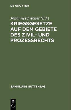 Kriegsgesetze auf dem Gebiete des Zivil- und Prozeßrechts von Fischer,  Johannes
