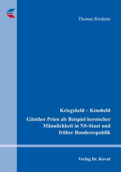Kriegsheld – Kinoheld. Günther Prien als Beispiel heroischer Männlichkeit in NS-Staat und früher Bundesrepublik von Riederer,  Thomas